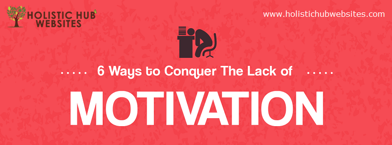 6 Ways To Conquer The Lack Of Motivation