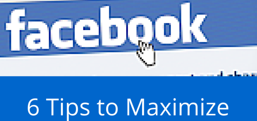 6 Steps to Maximizing Your Facebook Page