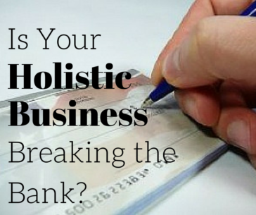 5 Moves to Make When Your Holistic Business Is Going Broke